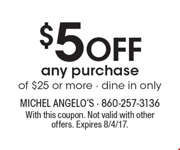 $5 Off any purchase of $25 or more - dine in only. With this coupon. Not valid with other offers. Expires 8/4/17.