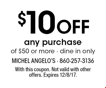 $10 Off any purchase of $50 or more. Dine in only. With this coupon. Not valid with other offers. Expires 12/8/17.