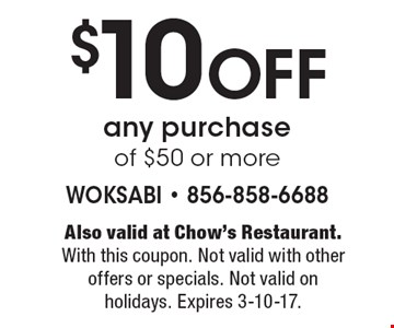 $10 Off any purchase of $50 or more. Also valid at Chow's Restaurant. With this coupon. Not valid with other offers or specials. Not valid on holidays. Expires 3-10-17.