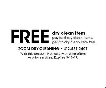 FREE dry clean item pay for 5 dry clean items, get 6th dry clean item free. With this coupon. Not valid with other offers or prior services. Expires 3-10-17.