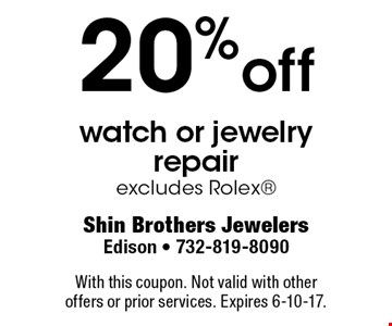 20% off watch or jewelry repair excludes Rolex. With this coupon. Not valid with other offers or prior services. Expires 6-10-17.