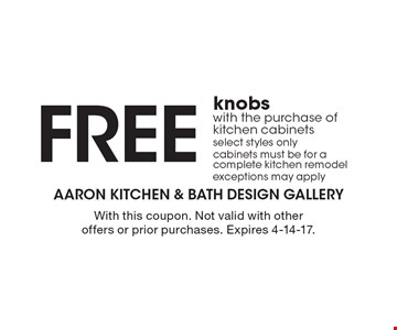 FREE knobs with the purchase of kitchen cabinets. select styles only. cabinets must be for a complete kitchen remodel. exceptions may apply. With this coupon. Not valid with other offers or prior purchases. Expires 4-14-17.