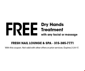Free dry hands treatment with any facial or massage. With this coupon. Not valid with other offers or prior services. Expires 2-24-17.