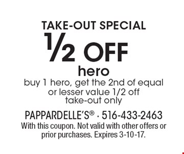 Take-Out Special! 1/2 Off Hero. Buy 1 hero, get the 2nd of equal or lesser value 1/2 off. Take-out only. With this coupon. Not valid with other offers or prior purchases. Expires 3-10-17.