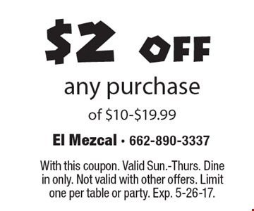 $2 off any purchase of $10-$19.99. With this coupon. Valid Sun.-Thurs. Dine in only. Not valid with other offers. Limit one per table or party. Exp. 5-26-17.