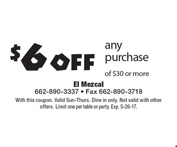 $6 off any purchase of $30 or more. With this coupon. Valid Sun-Thurs. Dine in only. Not valid with other offers. Limit one per table or party. Exp. 5-26-17.