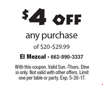 $4 off any purchase of $20-$29.99. With this coupon. Valid Sun.-Thurs. Dine in only. Not valid with other offers. Limit one per table or party. Exp. 5-26-17.