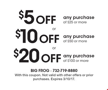 $20 Off any purchase of $100 or more. $10 Off any purchase of $50 or more. $5 Off any purchase of $25 or more. With this coupon. Not valid with other offers or prior purchases. Expires 3/10/17.