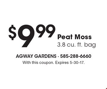$9.99 Peat Moss (3.8 cu. ft. bag). With this coupon. Expires 5-30-17.