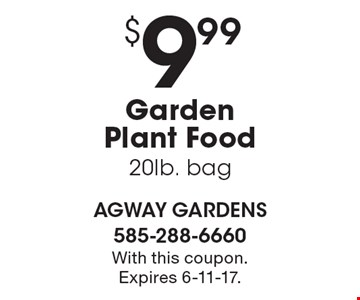 $9.99 Garden Plant Food 20lb. bag. With this coupon. Expires 6-11-17.