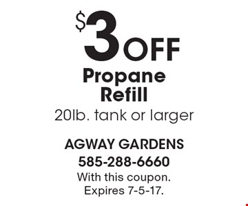 $3 Off Propane Refill 20lb. tank or larger. With this coupon. Expires 7-5-17.