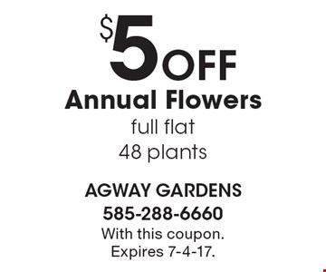 $5 Off Annual Flowers full flat 48 plants. With this coupon. Expires 7-4-17.