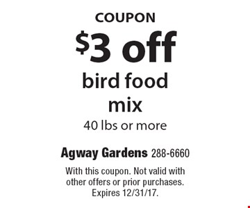 COUPON $3 off bird food mix 40 lbs or more. With this coupon. Not valid with other offers or prior purchases. Expires 12/31/17.