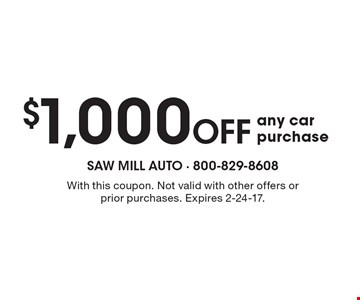 $1,000 off any car purchase. With this coupon. Not valid with other offers or prior purchases. Expires 2-24-17.