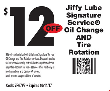 $12 Jiffy Lube Signature Service Oil Change AND Tire Rotation. $12 off valid only for both Jiffy Lube Signature Service Oil Change and Tire Rotation services. Discount applies for both services only. Not valid with any other offer or any other discount for same service. Offer valid only at Mechanicsburg and Carlisle PA stores. Must present coupon at time of service. Code: 7P67V2 - Expires 10/14/17