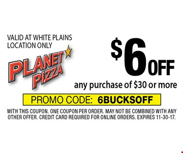 $6 OFF any purchase of $30 or more. VALID AT WHITE PLAINS LOCATION ONLY. With this coupon. One coupon per order. May not be combined with any other offer. Credit card required for online orders. Expires 11-30-17. PROMO CODE:6BUCKSOFF