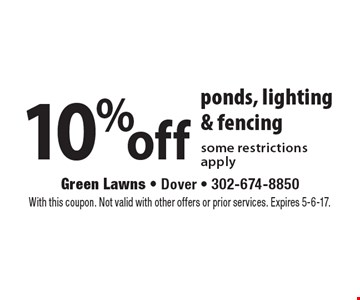 10% off ponds, lighting & fencing. Some restrictions apply. With this coupon. Not valid with other offers or prior services. Expires 5-6-17.