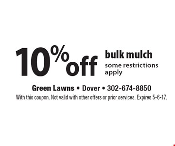 10% off bulk mulch. Some restrictions apply. With this coupon. Not valid with other offers or prior services. Expires 5-6-17.