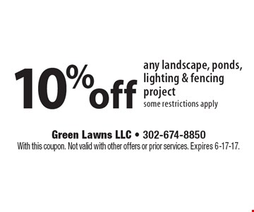 10% off any landscape, ponds, lighting & fencing project some restrictions apply. With this coupon. Not valid with other offers or prior services. Expires 6-17-17.