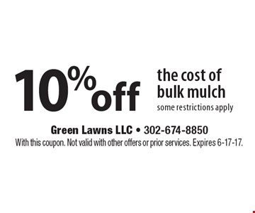 10% off the cost of bulk mulch some restrictions apply. With this coupon. Not valid with other offers or prior services. Expires 6-17-17.