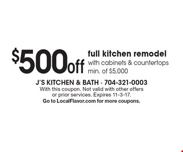 $500 off full kitchen remodel with cabinets & countertops min. of $5,000. With this coupon. Not valid with other offers or prior services. Expires 11-3-17. Go to LocalFlavor.com for more coupons.