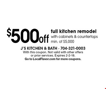 $500 off full kitchen remodel with cabinets & countertops. min. of $5,000. With this coupon. Not valid with other offers or prior services. Expires 2-2-18. Go to LocalFlavor.com for more coupons.