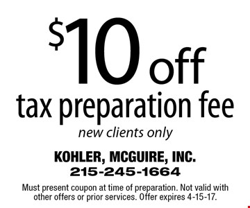 $10 off tax preparation fee new clients only. Must present coupon at time of preparation. Not valid withother offers or prior services. Offer expires 4-15-17.