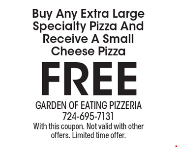 Free Small Cheese Pizza. Buy Any Extra Large Specialty Pizza And Receive A Small Cheese Pizza . With this coupon. Not valid with other offers. Limited time offer.