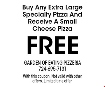 Buy Any Extra Large Specialty Pizza And Receive A Small Cheese Pizza FREE. With this coupon. Not valid with other offers. Limited time offer.