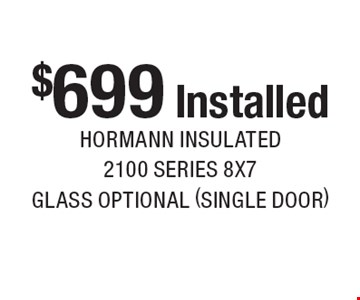 $699 Installed hormann insulated 2100 series 8x7 glass optional (single door). Expires 3-10-17.