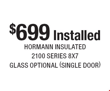 $699 installed. Hormann insulated 2100 series 8x7 glass optional (single door). Expires 8-18-17.