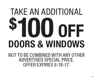 Take an additional $100 off doors & windows. Not to be combined with any other advertised special price. Offer expires 8-18-17.