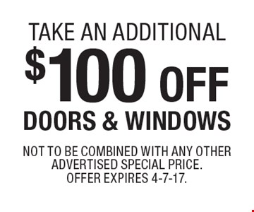 Take an additional $100 off DOORS & WINDOWS. Not to be combined with any other advertised special price. Offer expires 4-7-17.