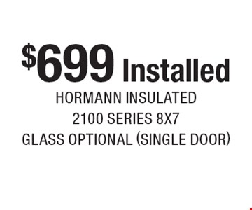 $699 Installed hormann insulated 2100 series 8x7 glass optional (single door). Expires 5-5-17.