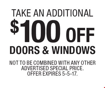 take an additional $100 off DOORS & WINDOWS. Not to be combined with any other advertised special price. Offer expires 5-5-17.