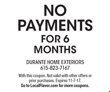 No Payment For 6 Months. With this coupon. Not valid with other offers or prior purchases. Expires 11-7-17. Go to LocalFlavor.com for more coupons.