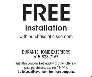 Free installation with purchase of a sunroom. With this coupon. Not valid with other offers or prior purchases. Expires 11-7-17. Go to LocalFlavor.com for more coupons.