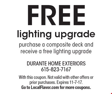 Free lighting upgrade purchase a composite deck and receive a free lighting upgrade. With this coupon. Not valid with other offers or prior purchases. Expires 11-7-17. Go to LocalFlavor.com for more coupons.