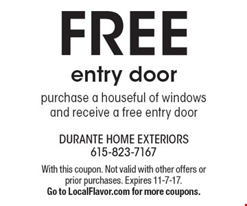 Free entry door. Purchase a houseful of windows and receive a free entry door. With this coupon. Not valid with other offers or prior purchases. Expires 11-7-17. Go to LocalFlavor.com for more coupons.