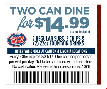 two can dine for $14.99 -2 regular, 2 chips & (2)22oz Fountain DrinksOne coupon per person per visit per day . Not to be combined with other offers .
