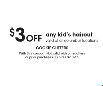 $3 off any kid's haircut valid at all columbus locations. With this coupon. Not valid with other offers or prior purchases. Expires 3-10-17.