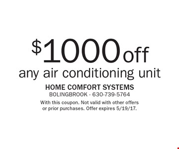 $1000 off any air conditioning unit. With this coupon. Not valid with other offers or prior purchases. Offer expires 5/19/17.