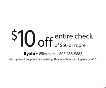 $10 off entire check of $50 or more. Must present coupon when ordering. Dine in or take-out. Expires 5-5-17.