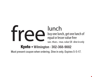 free lunch buy one lunch, get one lunch of equal or lesser value free sun.-thurs. - max. value $8 - dine in only. Must present coupon when ordering. Dine in only. Expires 5-5-17.