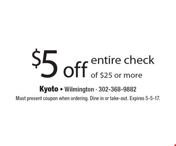 $5 off entire check of $25 or more. Must present coupon when ordering. Dine in or take-out. Expires 5-5-17.