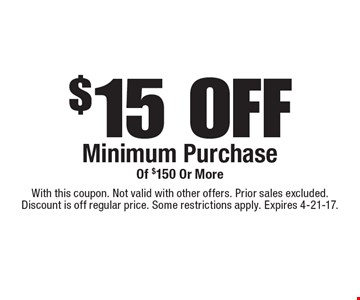 $15 OFF Minimum Purchase Of $150 Or More. With this coupon. Not valid with other offers. Prior sales excluded. Discount is off regular price. Some restrictions apply. Expires 4-21-17.