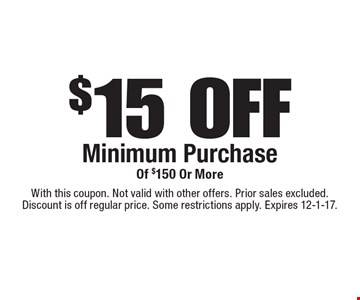 $15 OFF Minimum Purchase Of $150 Or More. With this coupon. Not valid with other offers. Prior sales excluded. Discount is off regular price. Some restrictions apply. Expires 12-1-17.