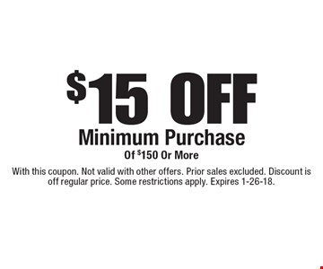 $15 OFF Minimum Purchase Of $150 Or More. With this coupon. Not valid with other offers. Prior sales excluded. Discount is off regular price. Some restrictions apply. Expires 1-26-18.