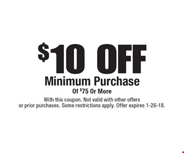 $10 OFF Minimum Purchase Of $75 Or More. With this coupon. Not valid with other offers or prior purchases. Some restrictions apply. Offer expires 1-26-18.