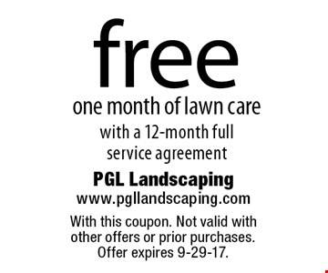 free one month of lawn care with a 12-month full service agreement. With this coupon. Not valid with  other offers or prior purchases.  Offer expires 9-29-17.